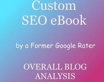 Overall Blog Analysis, Specialized SEO Package for Your Blog Only Customized eBook PDF by Former Google Rater for Search Engine Optimization