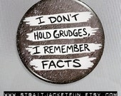 Quote Button / I Don't Hold Grudges, I Remember Facts - Pinback Button, Magnet, or Pocket Mirror