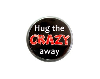 """Hug the Crazy Away Button, Pinback Button,  Small Badge, 1.25"""" Button - D3-2"""
