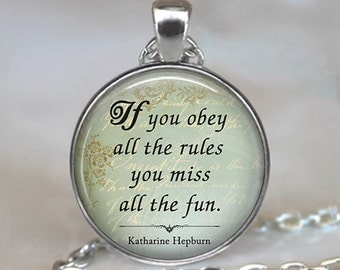 If you obey all the rules you miss all the fun, Katharine Hepburn quote pendant fun jewelry quote necklace quote keychain key chain