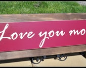 love you more, love you more sign, wood sign, rustic sign, anniversary gift, wedding gift