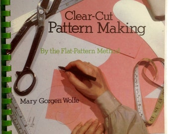 Clear Cut PATTERN MAKING By the Flat Pattern Method Fashion Clothing Design Book Mary Gorgen Wolfe 1982 Sewing Drafting Instruction Text