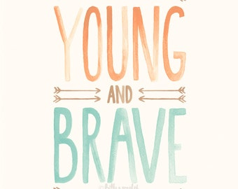 """Young and Brave 8""""x10"""" / A4 brave print, Tribal Nursery Art featuring bravery quote, Baby Boy Nursery or Baby Girl Nursery Print"""