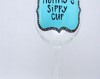 Mother's day, Mommy's sippy cup, mom wine glass, new mom gift, mom sippy cup, nana sippy cup, wine glass gift, hand painted wine gla