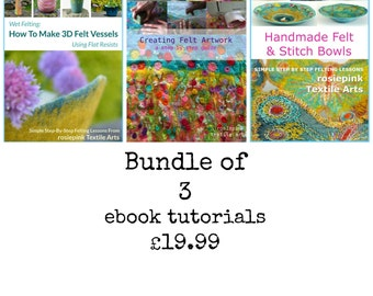 Bundle of 3 eBook tutorials by rosiepink. Creating Felt Artwork, Handmade Felt & Stitch Bowls, How to Make 3D Felt Vessels
