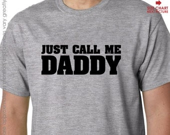 Just Call Me Daddy Shirt Father's Day Gift - Dad Birthday Gift or Dad Christmas Gift