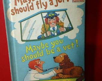 Maybe you Should Fly A Jet! Maybe you Should be a Vet by Theo. LeSieg and illustrated by Michael J Smollin vintage 1980 hardcover book