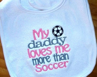 Soccer Baby Girl Bib My daddy loves me more than soccer Embroidered Saying