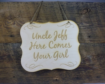 Uncle Here Comes Your Girl Personalized Here Comes the Bride Wedding Sign Flower Girl or Ring Bearer Sign Engraved Wooden Sign