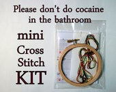 """Cross Stitch Mini Kit -- Please don't do cocaine in the bathroom, patterned to fit in a 4"""" round hoop"""