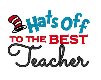 Hats off to the best Teacher. Dr Seuss. Instant Download Machine Embroidery Design Digitized File 4x4 5x7 6x10