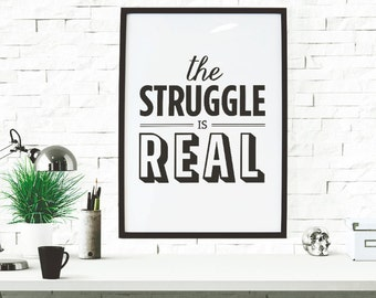 BUY 2 GET 1 FREE - Typography Poster, Quote Poster, Office Decor, Black and White Decor, Small Poster, Funny Quote - The Struggle Is Real