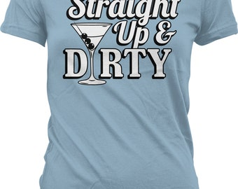 Straight Up & Dirty Ladies T-shirt, Straight Up and Dirty Martini Shirt, Juniors and Women's Martini T-shirt GH_01846
