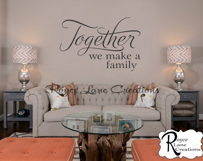 Family Decal - Together We Make a Family- Family Wall Decal Family Decals-Family Decor- Family Wall Decor