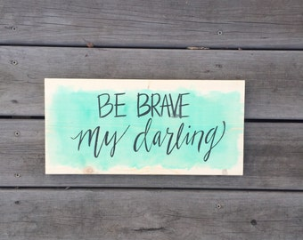 Be Brave My Darling Wood Plaque