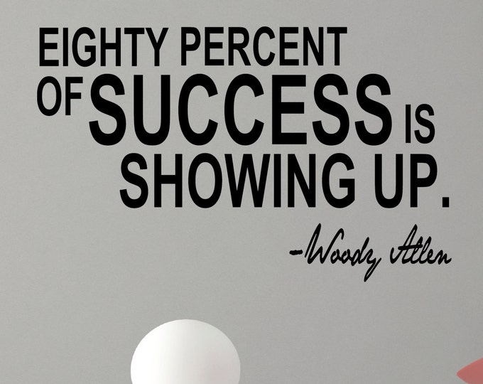 "Woody Allen "" 80% of Success is showing up "" Wall Decal Inspirational quote Vinyl sticker home decor movie typo art lettering"