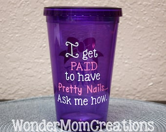 I get PAID to have Pretty Nails Tumbler Drink Tumbler Cup, Nail Consultant Gift