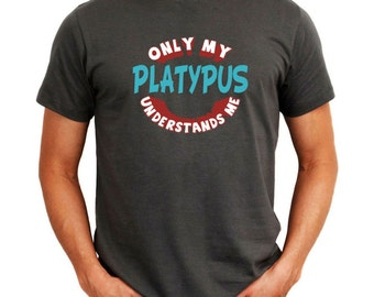 Only My Platypus Understands Me T-Shirt