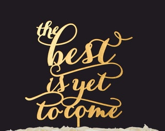 The Best is yet to come -  Wedding cake topper