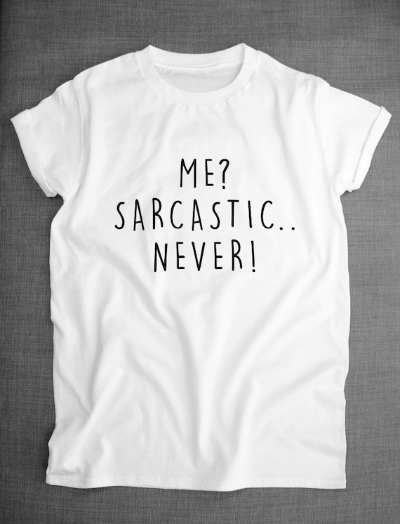 Sarcastic T Shirt Me Sarcastic Never by ResilienceStreetwear