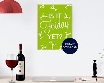 Is It Friday Yet? - Kitchen Art - Wall Art - Martini Print - Kitchen Decor - Instant Download - Home Decor - Quote Print - Friday Print