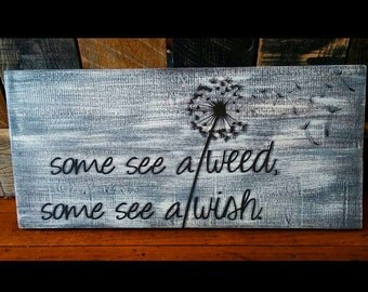 Some See a Weed, Some See a Wish Hand Painted Wood Home Decor Sign