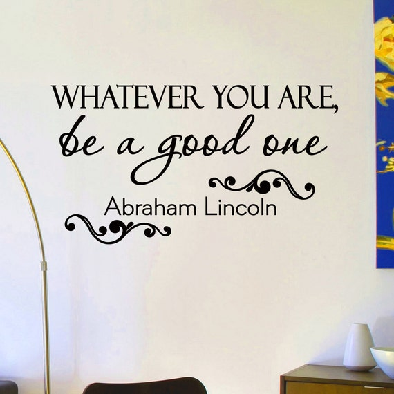 Lincoln Quote Whatever You Are Be A Good One: Wall Decals Quotes Abraham Lincoln Whatever You Are Be A Good