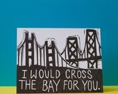 """I Would Cross the Bay for You 4""""x5"""" Card"""