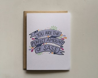 You are the Perfect Amount of Sass Card- Cute Card- Friendship Card- Love Card- Hand Illustrated Card- Hand Lettered Card- Greeting Card