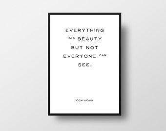 Everything has, Beauty, Confucius, Literary Quote, Minimalistic Print, Motivational Quote, Black White Art, Inspirational Art