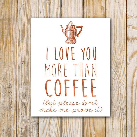 I Love You More Than Coffee: I Love You More Than Coffee But Please Don't By PrintableGrace