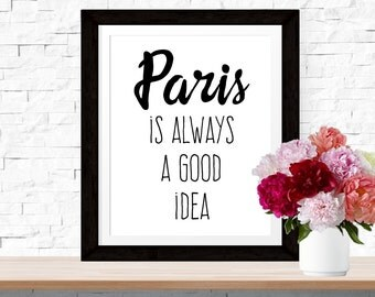 Paris is always a good idea Printable Wall Art Black White Wall Decor, Minimalist, Stylish Print, Fashion Print, Paris Art Quote Parisian