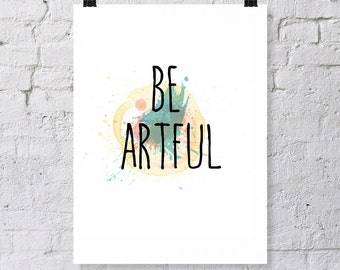 Modern typography poster, Be artful, digital download, art inspiration, paint splatters, typography, colorful artistic expression, quote