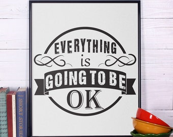 Everything Is Going To Be OK, Motivational Poster, Printable Wall Art, Motivational Art Print, Inspirational Quote Print