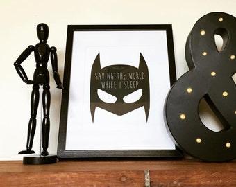 "Batman Print ""Saving the world while I sleep"" monochrome black and white"