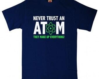 Science T-Shirt Geek TShirt Chemistry T-Shirt Never Trust An Atom T-Shirt Printed T-Shirt Tee Shirt T Shirt Mens Womens