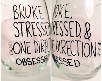 Broke, Stressed, and One Direction Obsessed Wine Glass