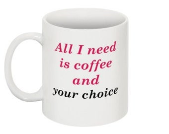 All I need is coffee and (your choice of a name or word... it can be anything) - Funny Mug - latte - humor- unique - personalized - magnet