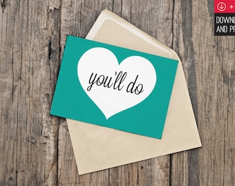 "Printable Valentine's Day Card / INSTANT DOWNLOAD / ""You'll do"""
