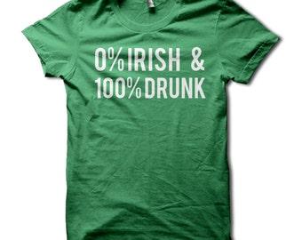 0% Irish & 100 Drunk Shirt - Funny 0 Irish and 100 Drunk St Patricks Day T-Shirt - St Pattys Day Drinking Tee - Party Shirt