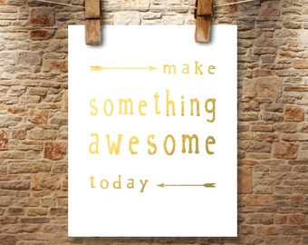 Make Something Awesome Today Quote 5 x 7 or 8 x 10 PHYSICAL Wall Art Gift Poster Print Modern Simple Gold Leaf Inspirational Delivered