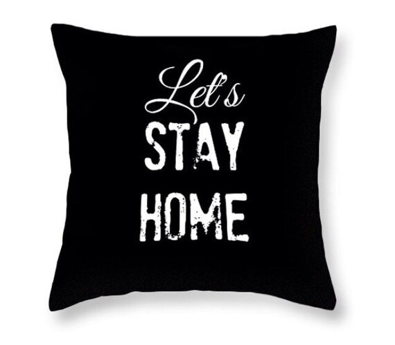 Items Similar To Throw Pillow LET'S Stay Home Black White
