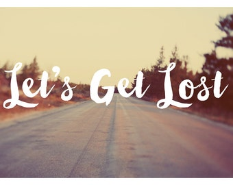 Let's Get Lost - Typography Print - Inspirational Quote - Travel Print - Summer Art - Fine Art Print - Landscape Photograph - Birthday Gift