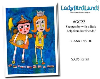 She gets by with a little help from her friends. -GREETING CARD