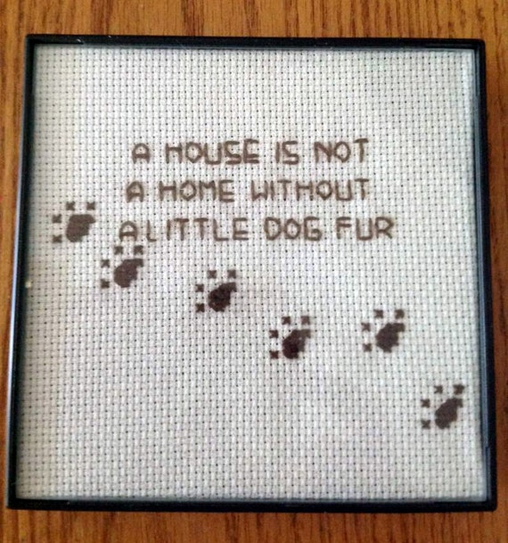 Every house needs some dog hair framed counted cross stitch for Every dog needs a home
