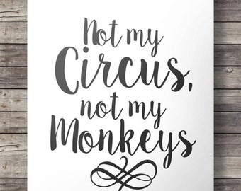Not my circus, not my monkeys, Polish proverb, proverb quote, Printable art, wall art, monkey, circus drama, wall art, art print, home decor