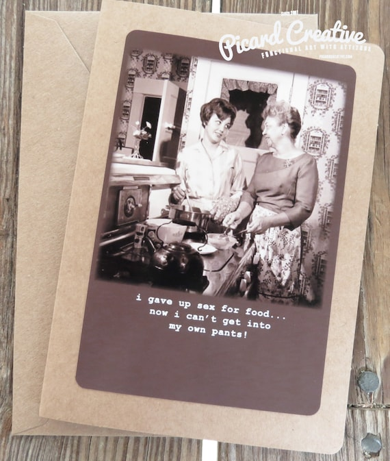 Funny Vintage Photo Greeting Card. I gave up sex for food and now i can't get in my own pants. Kraft Card Stock Design # 201526