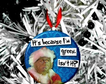 The Grinch Its because I'm green?  -   Christmas Tree Ornament