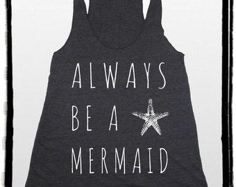 Always Be a MERMAID Tri Blend Tank Top Shirt screenprint American Apparel