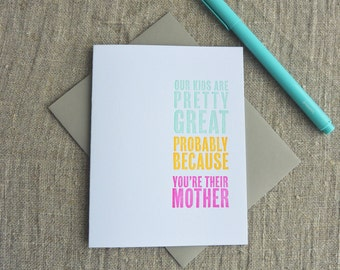 Letterpress Greeting Card - Mother's Day Card - Our Kids Are Great Because You're Their Mother - 111-005